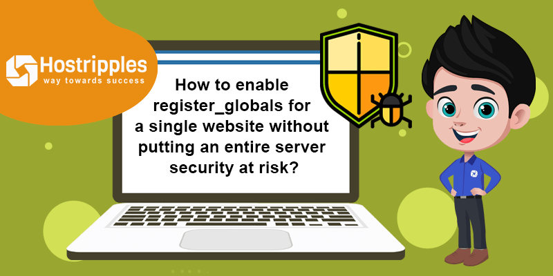 How to enable register_globals for a single website without putting an entire server security at risk?, Hostripples Web Hosting