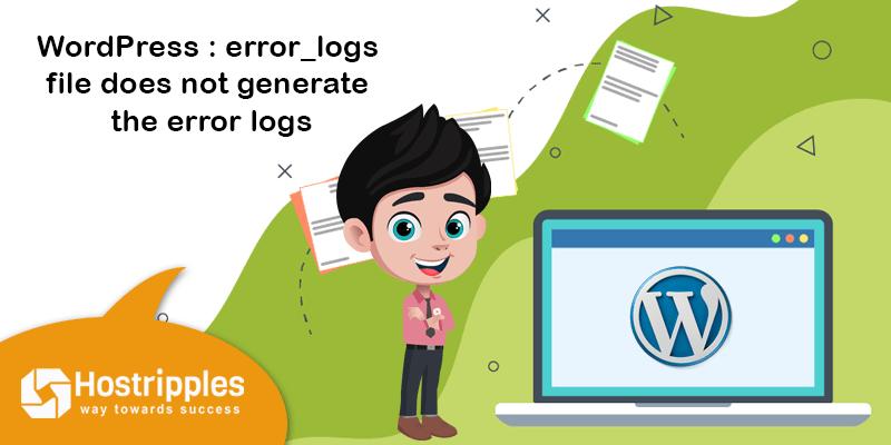 WordPress : error_logs file does not generate the error logs, Hostripples Web Hosting