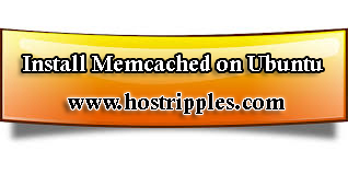 Memcached, How to Install Memcached on Ubuntu 12.04 LTS, Hostripples Web Hosting