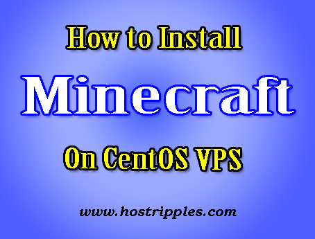 Install Minecraft, How to Install Minecraft Server on CentOS VPS, Hostripples Web Hosting