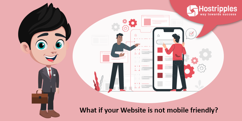 What if your Website is not mobile friendly??, Hostripples Web Hosting