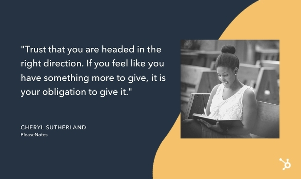 "cheryl sutherland quote that reads ""Trust that you are headed in the right direction. If you feel like you have something more to give, it is your obligation to give it."""