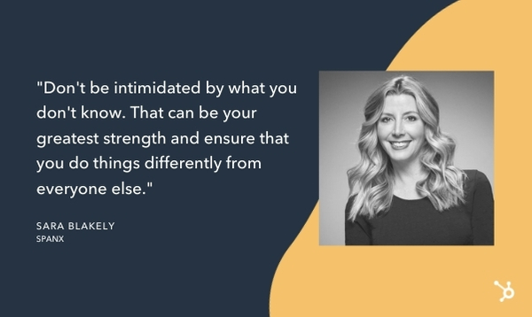 "sara blakely quote that reads ""Don't be intimidated by what you don't know. That can be your greatest strength and ensure that you do things differently from everyone else."""