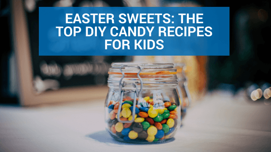 Easter Sweets: The Top DIY Candy Recipes for Kids