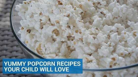 Yummy Popcorn Recipes Your Child Will Love