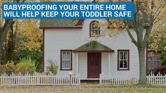 Babyproofing Your Entire Home Will Help Keep Your Toddler Safe