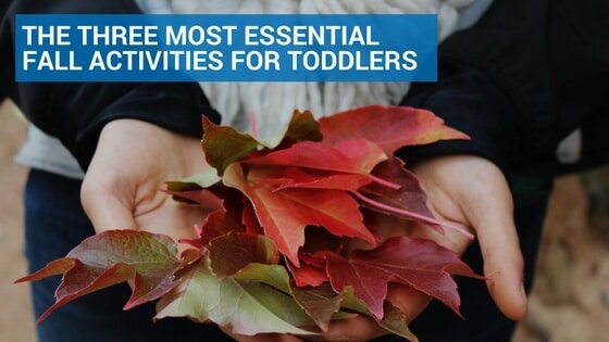 The Three Most Essential Fall Activities for Toddlers