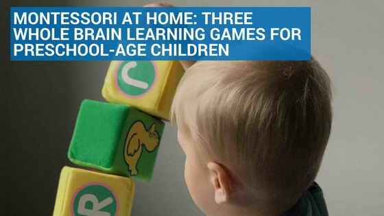 Montessori at Home: Three Whole Brain Learning Games for Preschool-Age Children