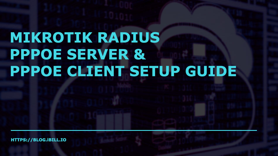 Mikrotik Radius, PPPOE Server and PPPOE Client Setup Guide - iBill io