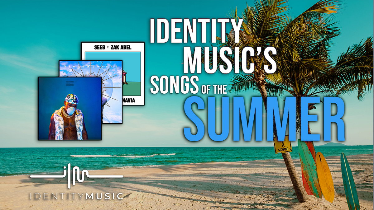 Identity Music's songs of the summer!