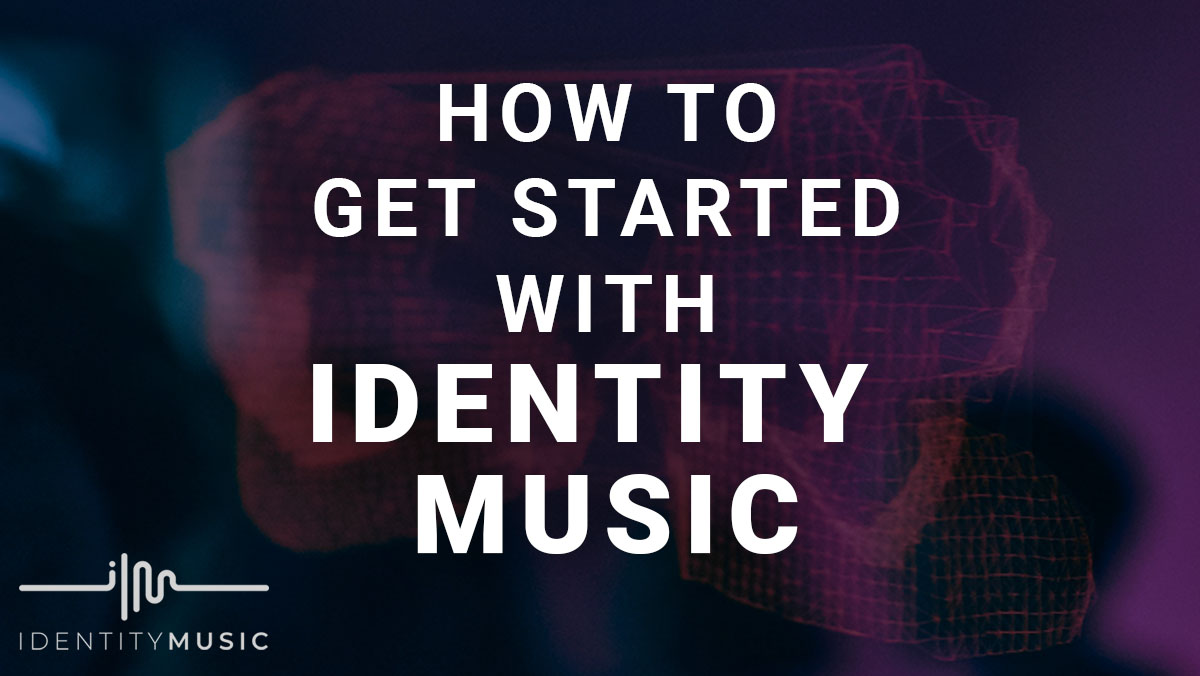 How To Get Started With Identity Music