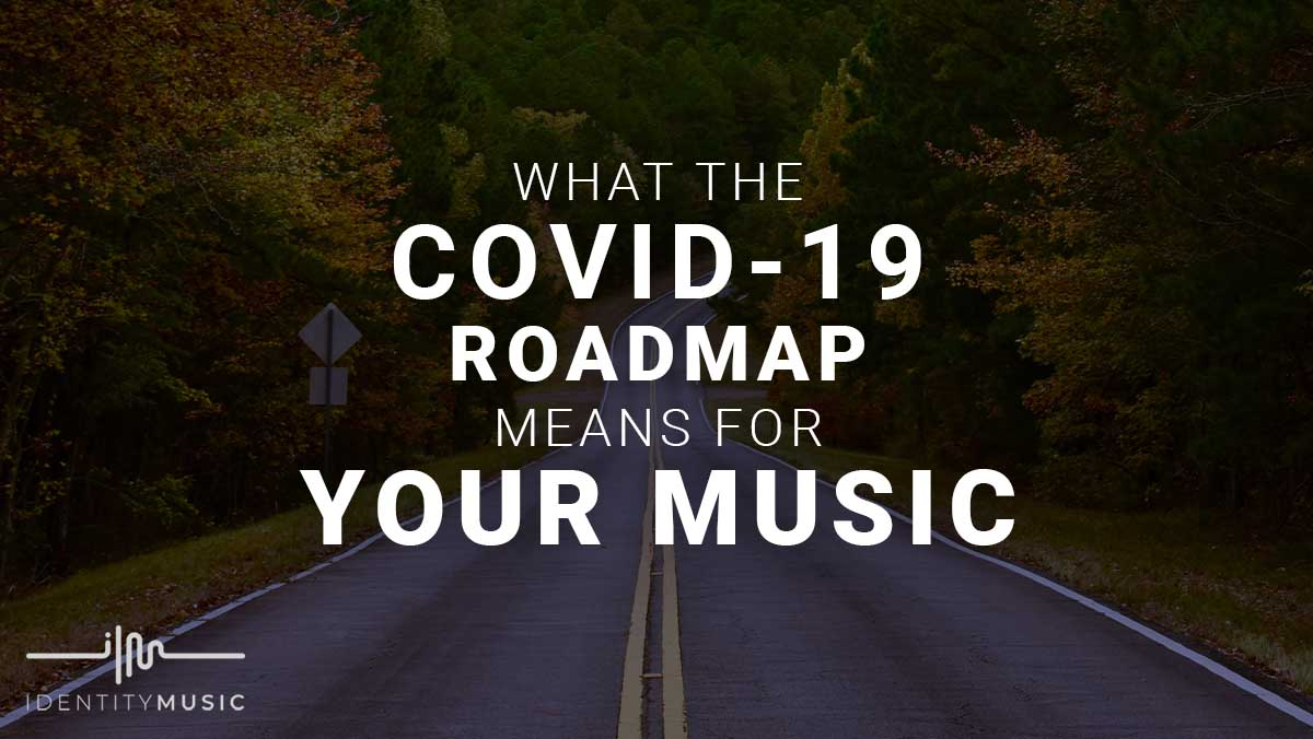 What The Covid-19 Roadmap Means For Your Music!