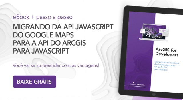 Motivos que farão você migrar seu desenvolvimento para o ArcGIS for Developers