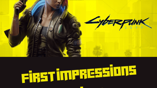 Cyberpunk 2077 First Impressions Review
