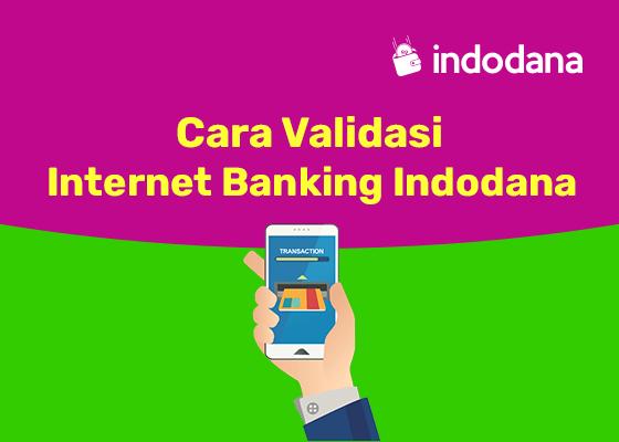 Cara Validasi Internet Banking Agar Bisa Ajukan Pinjaman di Indodana