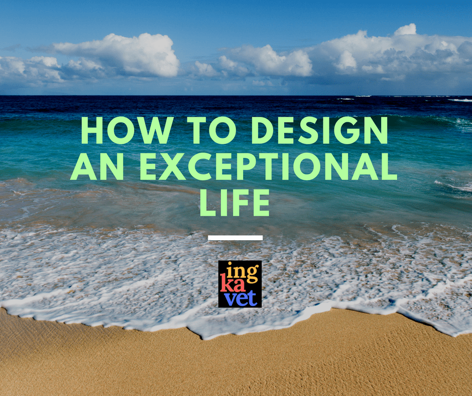 How to design an exceptional life