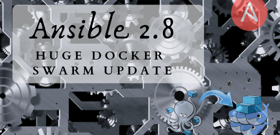 Ansible 2..8 introduces huge update for Docker Swarm modules