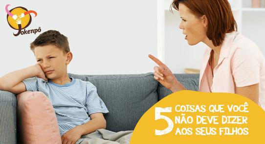 5 coisas que você NÃO deve dizer aos seus filhos