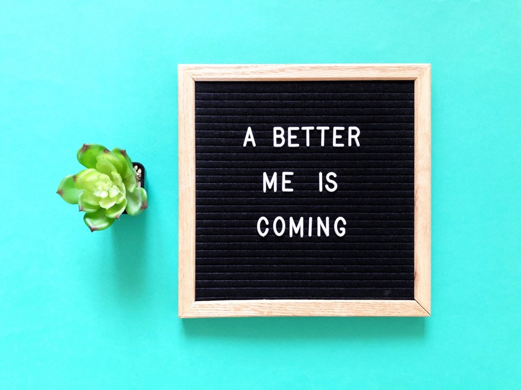 A better me is coming in near future