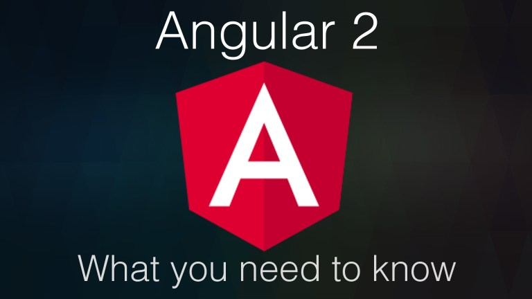 Angular 2 What you need to know