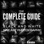 The Complete Guide to Black and White Fine Art Photography