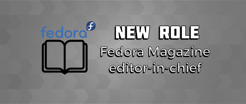 New role as Fedora Magazine editor in chief