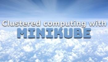 Clustered computing on Fedora with Minikube