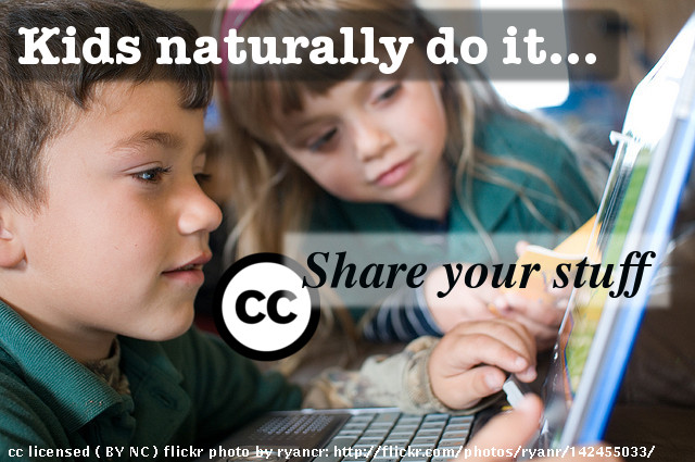 "Image of two children collaborating with the text over the image ""Kids naturally do it.."", the Creative Commons ""CC"" logo and the text ""Share your stuff"""