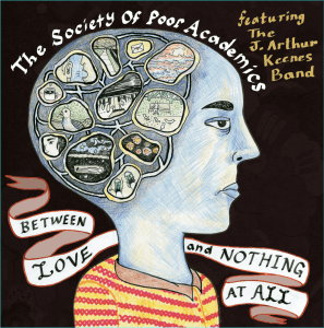 The Society Of Poor Academics feat. The J. Arthur Keenes Band - Between Love And Nothing At All Cover