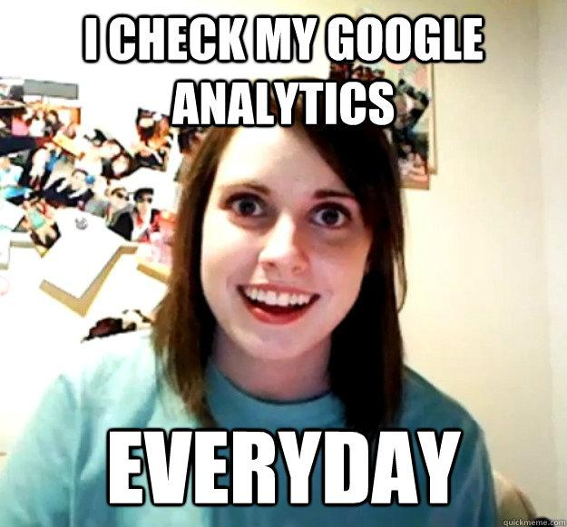 check-google-analytics-everyday-overly-attached-girlfriend