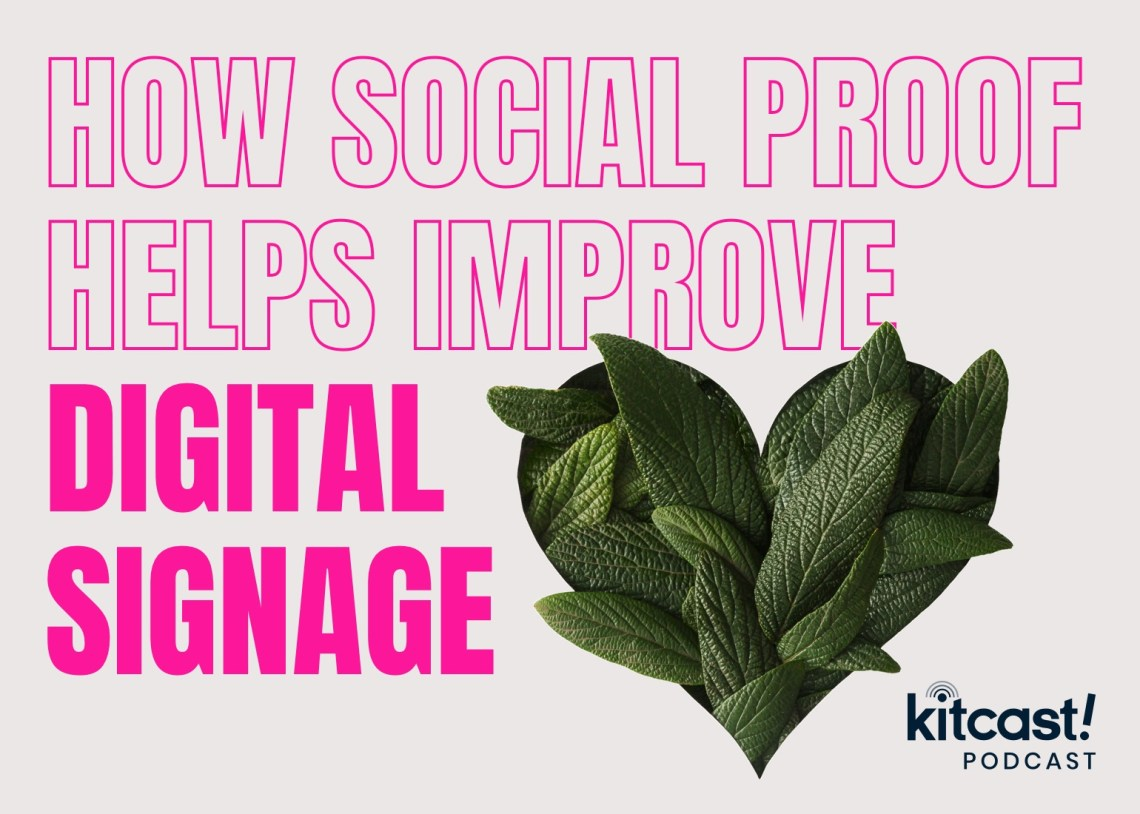 Kitcast Podcast - Episode 3 - How Social Proof Helps Improve Your Digital Signage