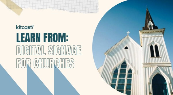 What You Can Learn From These Digital Signage Projects for Churches - Kitcast Blog