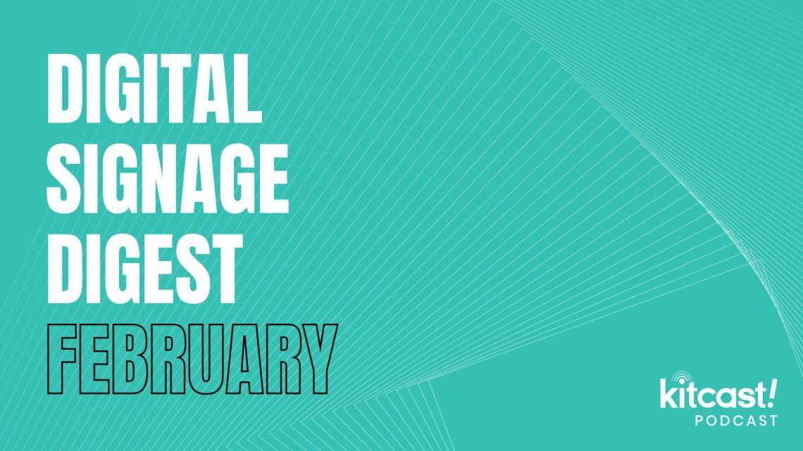 Kitcast Podcast - Episode 2 - Digital Signage Digest February - Kitcast Blog