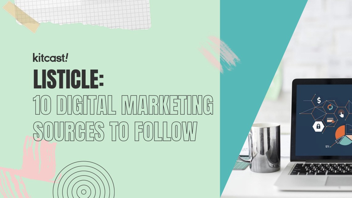 10 Sources To Follow If You Want to Stay Ahead In Digital Marketing - Kitcast Blog