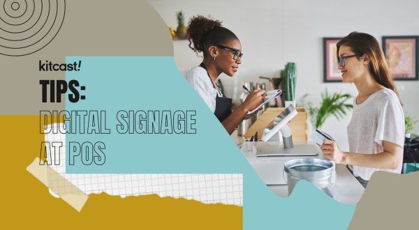 Why using digital signage at PoS is a great idea - Kitcast Blog