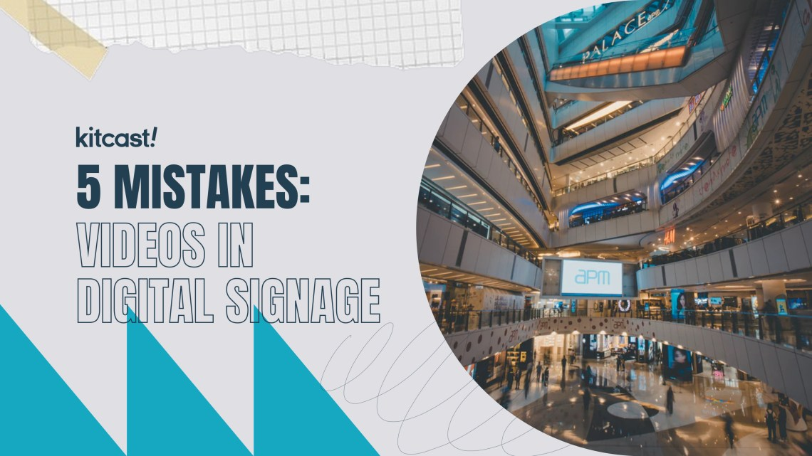 5 Mistakes to Avoid If You Use Videos for Digital Signage - Kitcast Blog