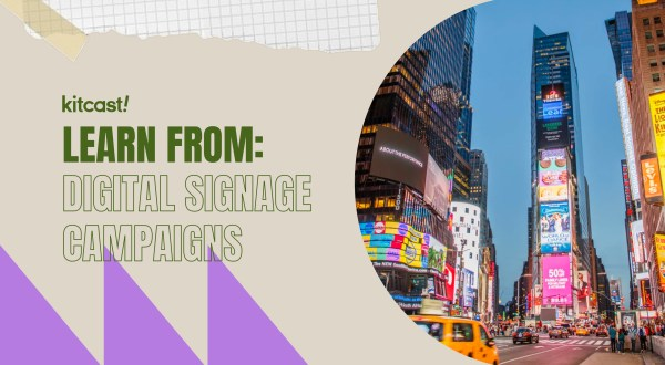 What you can learn from these 5 digital signage campaigns - Kitcast Blog