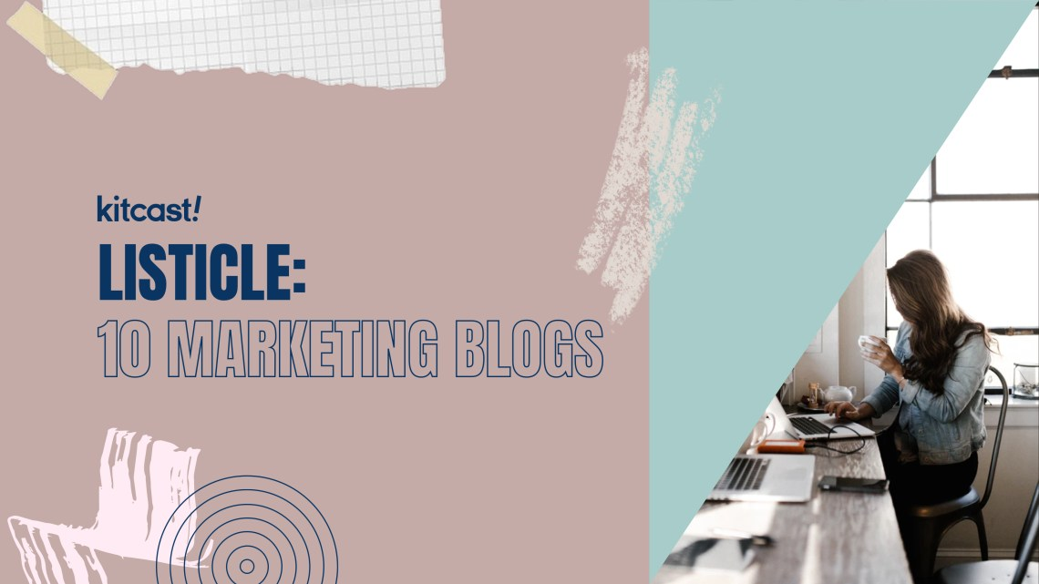 10 Marketing Blogs to Follow in 2019 - Kitcast Blog
