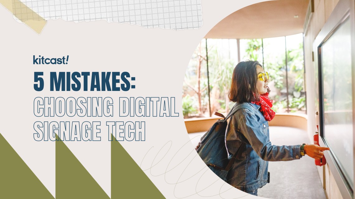 5 Mistakes to Avoid in Choosing the Digital Signage Tech - Kitcast Blog