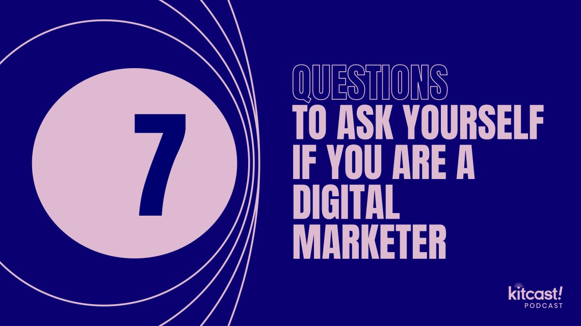 7 Questions If You Are a Digital Marketer - Kitcast Blog