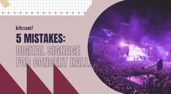 5 Mistakes to Avoid in Digital Signage for Concert Halls - Kitcast Blog