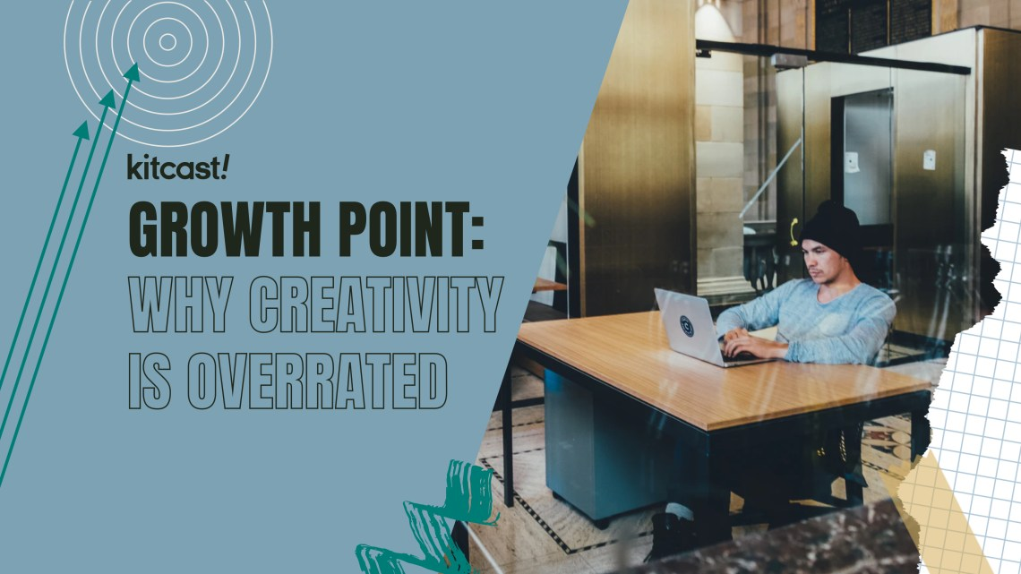 Why creativity is not your universal marketing tool - Kitcast Blog