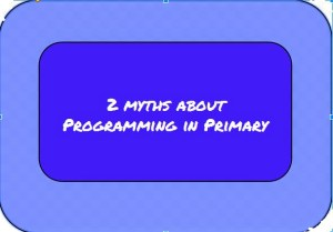 2 myths about programming in primary