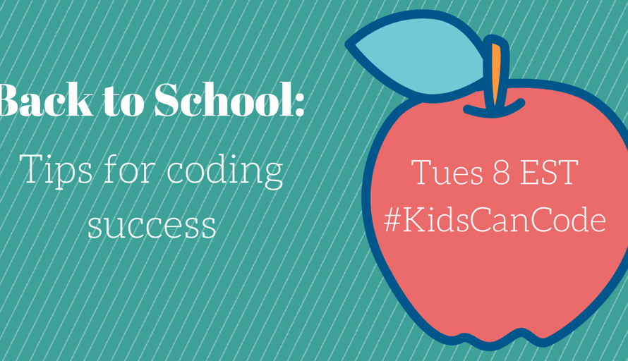 #KidsCanCode 8/18/15 Back to school coding tips