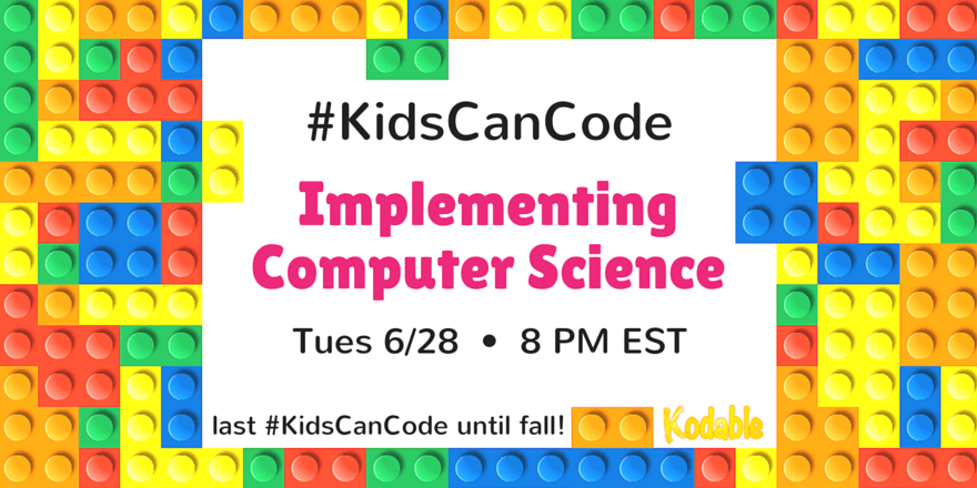 #KidsCanCode 6/28/16 Implementing Computer Science