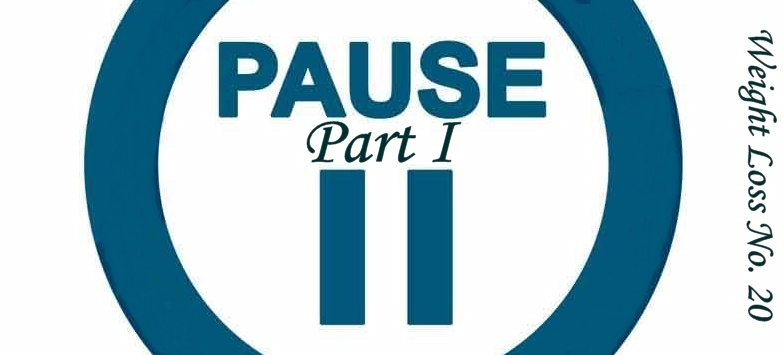 "Push ""Pause"" (Part 1) – Weight Loss No. 20"
