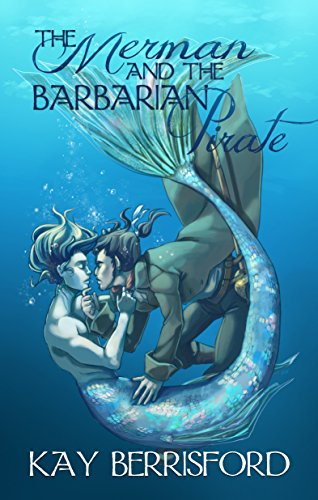 The Merman and the Barbarian Pirate by Kay Berrisford