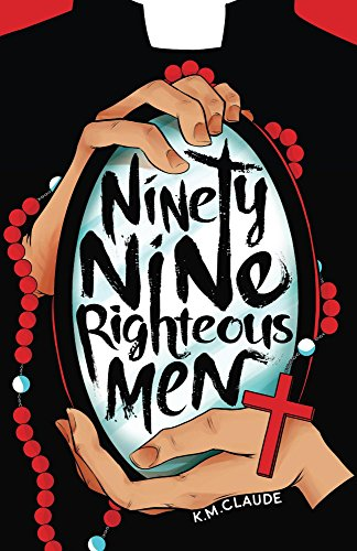Ninety-Nine Righteous Men by K.M. Claude