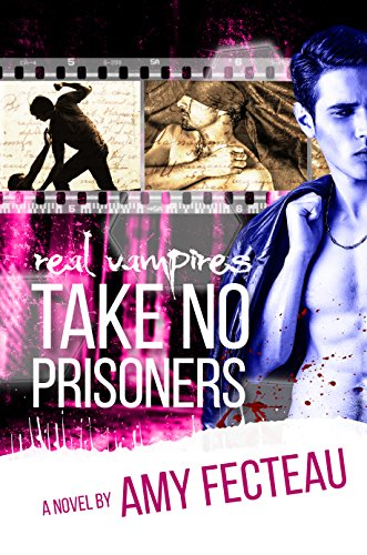 Real Vampires Take No Prisoners by Amy Fecteau