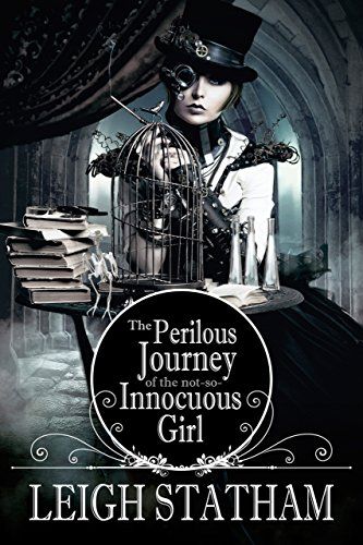 The Perilous Journey of the Not-So-Innocuous Girl by Leigh Statham